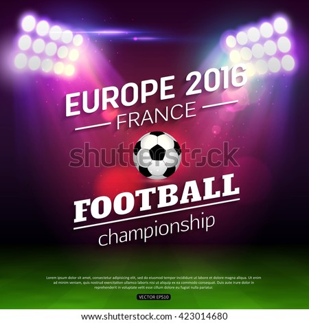 European football championship 2016 in France. Euro 2016 football. Football stadium. Football stadium vector background. Football design. Football field. Football ball. Football vector.