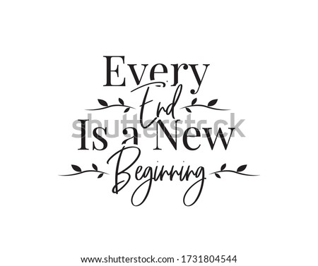 Every end is a new beginning, vector. Motivational, inspirational quotes. Affirmation wording design, lettering isolated on white background. Beautiful positive thought. Art design, artwork Stockfoto ©