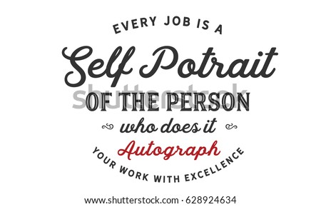 every job is a self portrait of