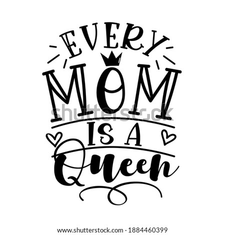 Every Mom Is A Queen - motivational quote for Mother's Day. Good for greting card, poster, T shirt print, mug and gifts design. Foto stock ©