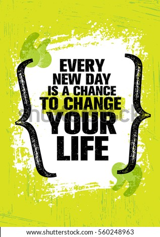 every new day is a chance to