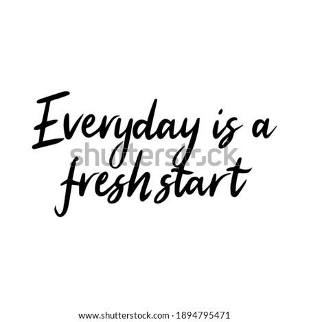 Everyday is a fresh start Ink illustration. Modern brush calligraphy. Isolated on white background. Stock photo ©
