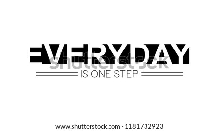 everyday is one step slogan for T-shirt printing design and various jobs, typography,  vector.