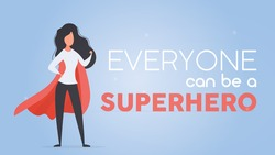 Everyone can be a superhero banner. Girl with a red cloak. Superhero woman. Successful person concept. Vector.