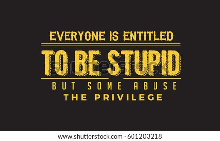 everyone is entitled to be
