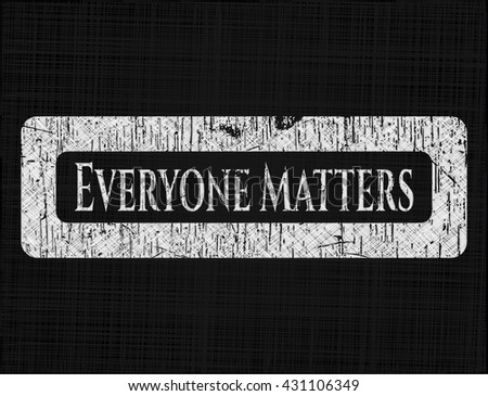 Everyone Matters written with chalkboard texture