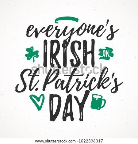 Everyone's Irish on St. Patrick's Day funny handdrawn dry brush style lettering, 17 March St. Patrick's Day celebration. Suitable for t-shirt, poster, etc., vector illustration