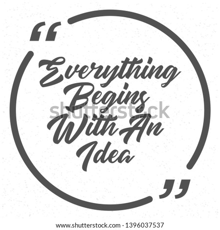 Everything begins with an idea. idea quote. concept of big ideas inspiration innovation, invention, effective thinking. text. outline. Vector for your design