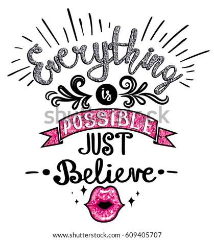 Everything is possible, just believe. Girlish fancy design for t shirt, poster, clothes. Lettering composition, kiss lips with glitter, crown.