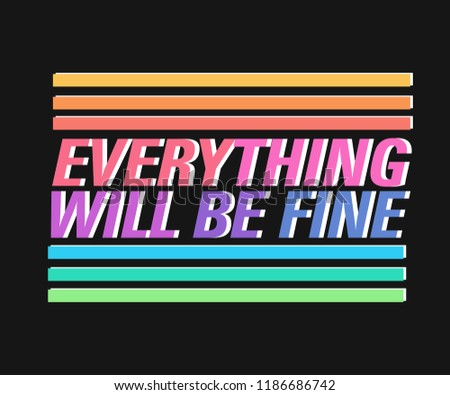 EVERYTHING WILL BE FINE _slogan graphic