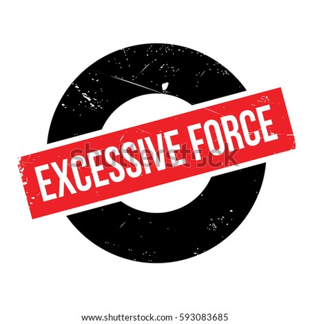 excessive force rubber stamp