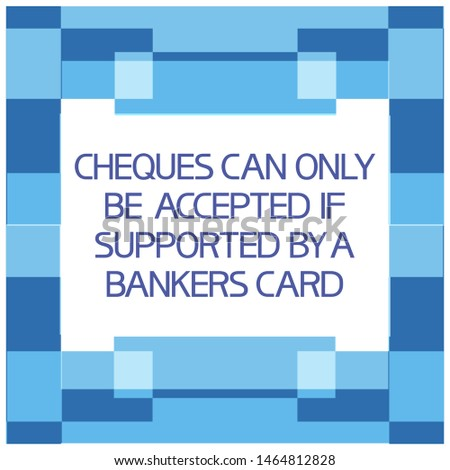 Exchange.Financial operations, text poster. Cheques can only be accepted if supported by a bankers card.