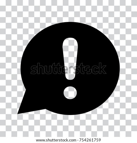 Exclamation mark in speech bubble. Warning or attention sign. Black icon on a transparent background. Vector illustration