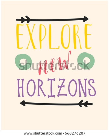 Explore new horizons.  Inscription for invitation, greeting card, prints and posters. Calligraphic and typographic design.