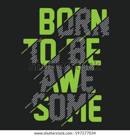 Shutterstock Expression: born to be awesome typography, tee shirt graphics, vectors
