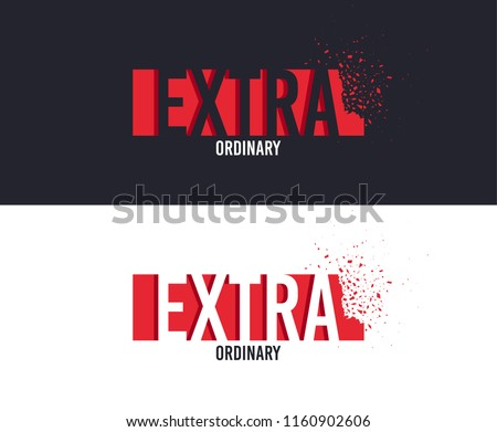 Extra slogan for T-shirt printing design. Tee graphic design. Extraordinary concept. Tee-shirt print slogan with explosion of particles. Textile graphic. Special sign. Various kinds. Vector