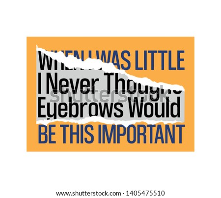 eyebrows fashion slogan for different apparel and T-shirt. - Vector