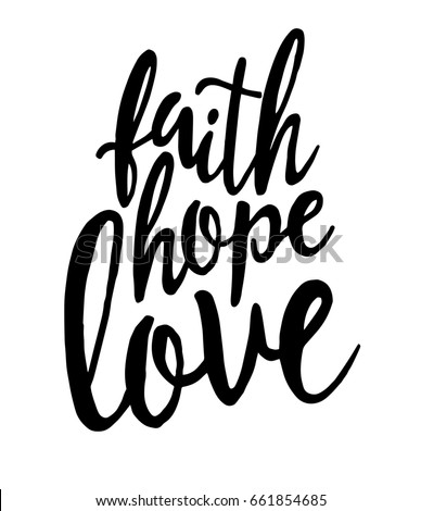 Faith.Hope.Love. Inspirational quote.Hand drawn lettering. Print for cards, t-shirts and posters.