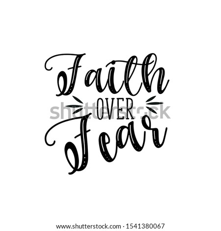 Faith over fear- handwritten text. Perfect for posters, greeting cards, textiles, and gifts. Stock photo ©