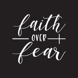 Faith Over Fear typographic t shirt design illustration - VECTOR Black Background