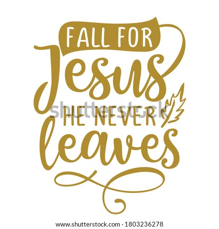 Fall for Jesus, he never leaves - Inspirational Autumn or Thanksgiving beautiful handwritten quote, lettering message. Hand drawn autumn, fall phrase. Handwritten modern brush calligraphy for Harvest  Сток-фото ©
