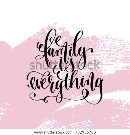 family is everything hand written lettering positive quote about