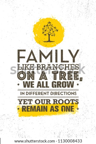 Family Like Branches On A Tree, We All Grow In Different Directions Yet Our Roots Remain As One. Inspiring Creative Motivation Quote Poster Template. Vector Typography Banner Design Concept.