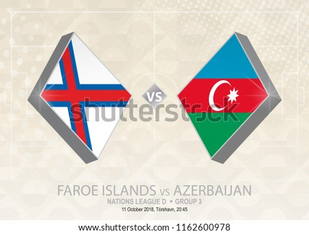 Faroe Islands vs Azerbaijan, League D, Group 3. Europe football competition on beige soccer background.