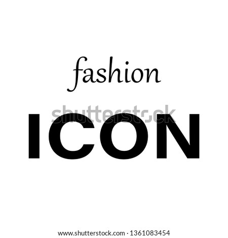 fashion icon modern fashion slogan for t-shirt and apparels tee graphic vector print .Vector