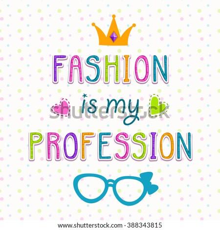 fashion is my profession cute