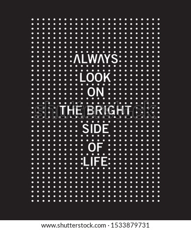 Fashion slogan print. Slogan print with white dots. Always look on the bright side of life slogan print.