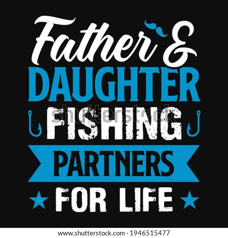 Father and Daughter fishing partners for life - fisherman, fish vector, vintage fishing emblems, fishing labels, badges - fishing t shirt design