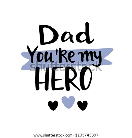 Father's day hand lettering design.Dad you are my hero hand written phrase