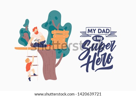 Father's Day poster template with smiling parent and son building tree house and My Dad Is My Super Hero slogan or phrase. Family outdoor recreational activity. Flat cartoon vector illustration.