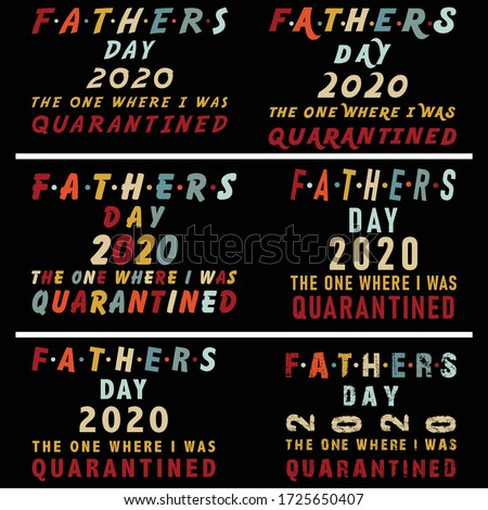 Fathers day 2020 the one where I was quarantined- Typography fathers day t shirt design- vector t shirt design,t shirt design,vintage t shirt  design-fathers day quotes typography t-shirt