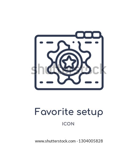 favorite setup icon from web outline collection. Thin line favorite setup icon isolated on white background.