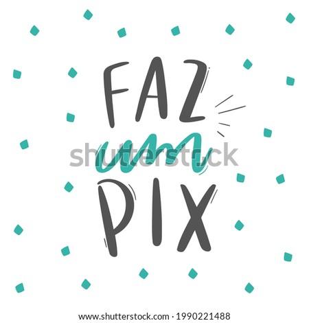 Faz um PIX! Make a PIX. Brazilian Portuguese Hand Lettering Calligraphy for Brazilian Bank transfer. Vector. Foto stock ©