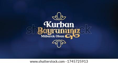 Feast of the Sacrif (Eid al-Adha Mubarak) Feast of the Sacrifice Greeting (Turkish: Kurban Bayraminiz Mubarek Olsun) Holy days of muslim community