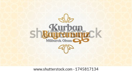 Feast of the Sacrif (Eid al-Adha Mubarak) Feast of the Sacrifice Greeting (Turkish: Kurban Bayraminiz Mubarek Olsun) Holy days of muslim community.  Islamic decorative background.
