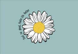 feel so good  make life better quote with daisy flower ditsy flower summer spring quote banner decorative garden