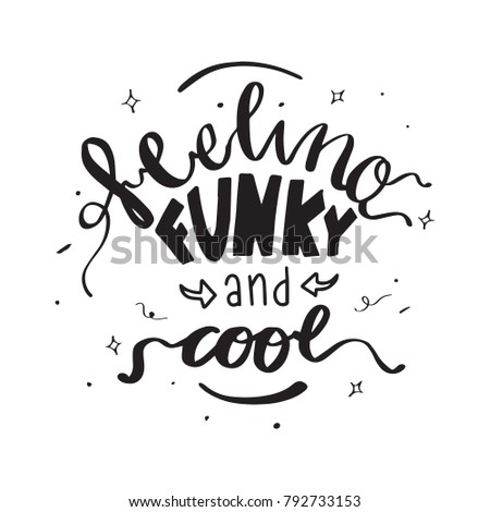 Feeling Funky And Cool hand drawn lettering. Brush lettering with doodle elements.