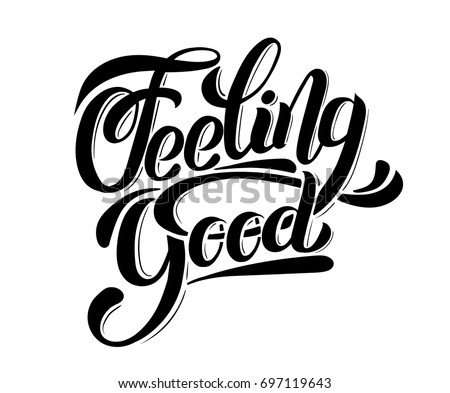 Feeling good. Vector unique handwritten lettering. Template for card, poster, banner, print for t-shirt.