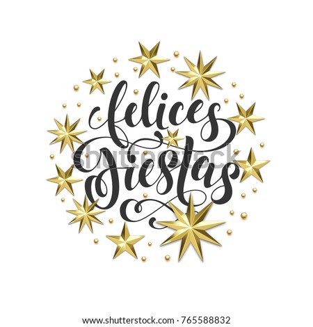 Felices Fiestas Spanish Happy Holidays golden decoration, calligraphy font for greeting card or invitation on white background. Vector Christmas or New Year gold star and snowflake decoration