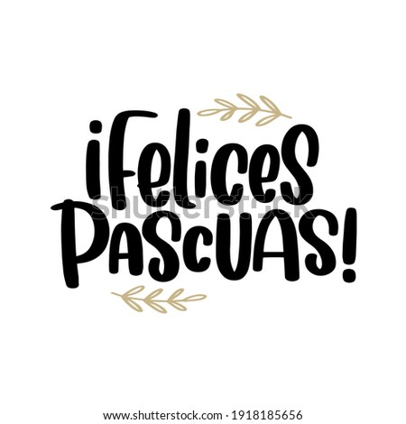 Felices Pascuas greeting sign in Spanish, which translates Happy Easter. Simple vector calligraphy text in Espanol with botanical laurel decorations for card, iron on or banner. Foto stock ©