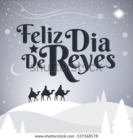 Feliz Dia de reyes - Spanish translation: Happy Day of kings spanish text, is a latin  american tradition with the three wise men