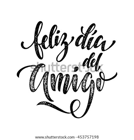 Shutterstock Feliz Dia del Amigo. Friendship Day freehand lettering in Spanish for friends greeting card. Hand drawn vector ink calligraphy.