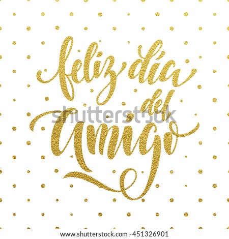 Shutterstock Feliz Dia del Amigo. Friendship Day golden lettering in Spanish for friends greeting card. Hand drawn vector gold calligraphy. Polka dot glitter white background.