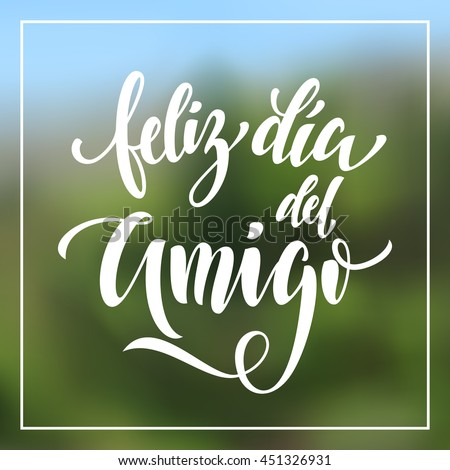 Shutterstock Feliz Dia del Amigo. Friendship Day lettering in Spanish for friends greeting card. Hand drawn vector calligraphy. Frame background.