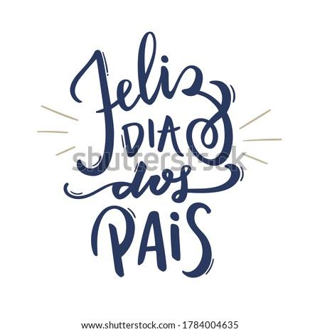 Feliz Dia Dos Pais. Happy Fathers Day. Brazilian Portuguese Hand Lettering for father's day. Pai, te amo. Vector.
