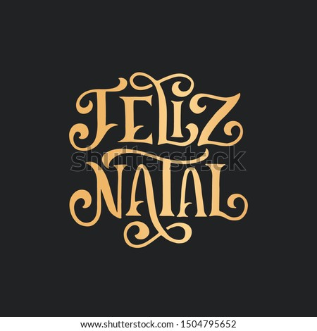 Feliz Natal portuguese Merry Christmas lettering golden greeting text on black background. Retro hand drawn brush calligraphy poster for season greetings. Vector illustration.
